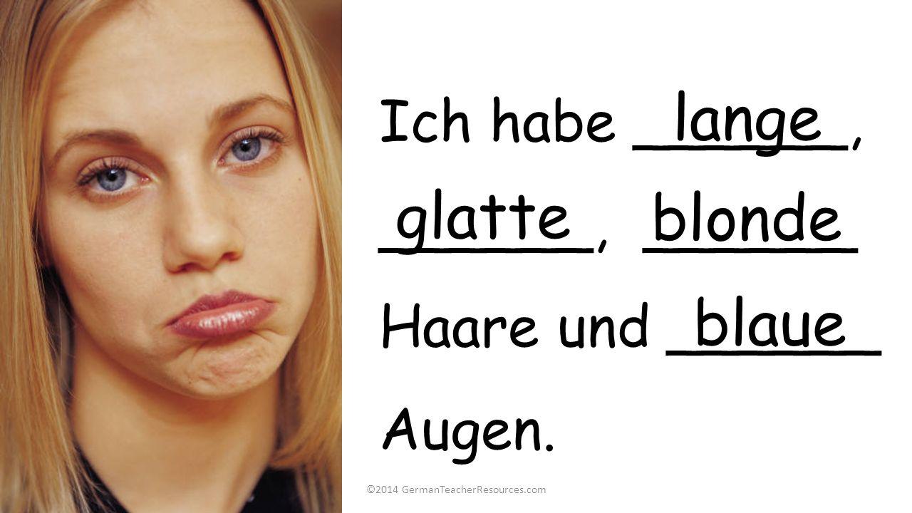 Ich habe ______, ______, ______ Haare und ______ Augen. glatte lange blonde blaue