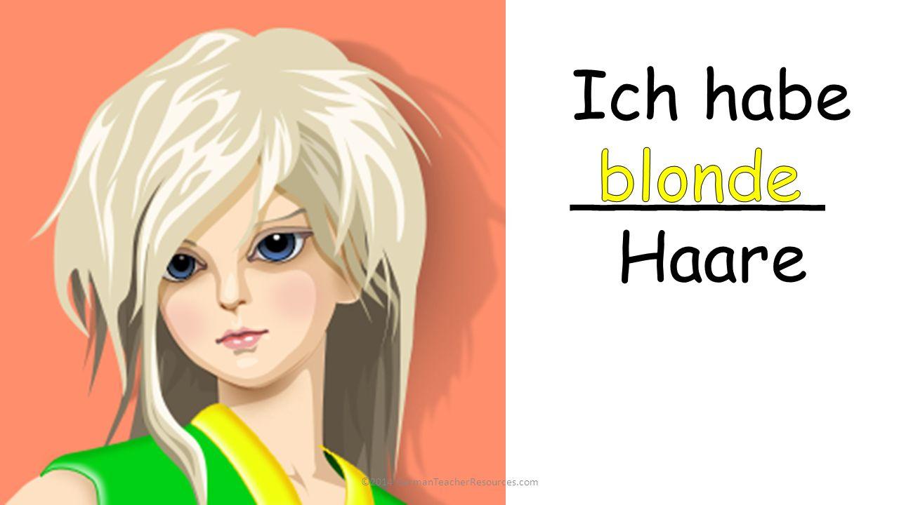©2014 GermanTeacherResources.com Ich habe ______, ______ ______ Haare und ______Augen glatte lange blonde braune