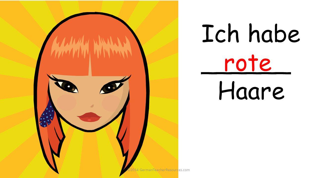 Ich habe ______ Haare rote ©2014 GermanTeacherResources.com