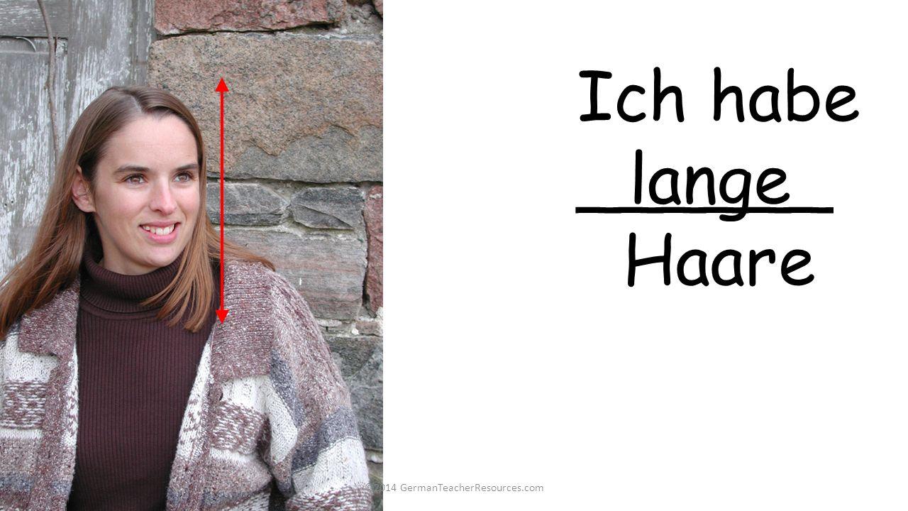 Ich habe ______ Haare lange ©2014 GermanTeacherResources.com
