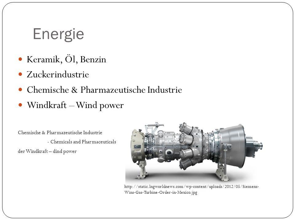 Energie Keramik, Öl, Benzin Zuckerindustrie Chemische & Pharmazeutische Industrie Windkraft – Wind power Chemische & Pharmazeutische Industrie - Chemicals and Pharmaceuticals der Windkraft – dind power http://static.lngworldnews.com/wp-content/uploads/2012/05/Siemens- Wins-Gas-Turbine-Order-in-Mexico.jpg