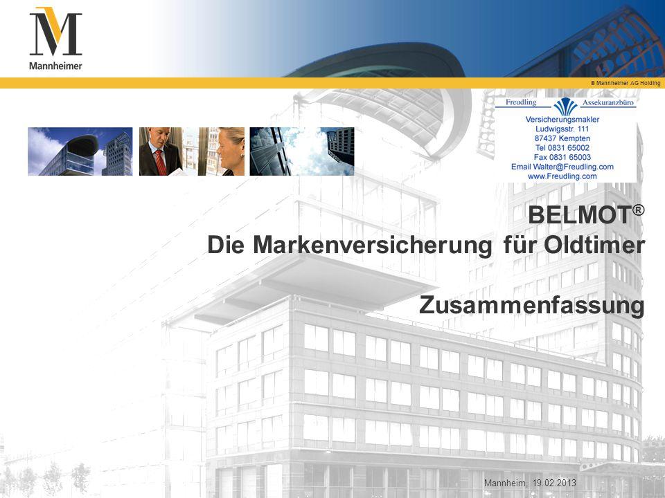 © Mannheimer AG Holding BELMOT ® Die Markenversicherung für Oldtimer Zusammenfassung Mannheim, 19.02.2013
