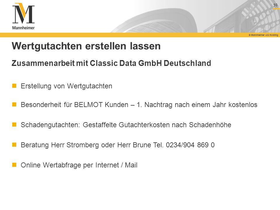 10 © Mannheimer AG Holding 10 © Mannheimer AG Holding Wertgutachten erstellen lassen Zusammenarbeit mit Classic Data GmbH Deutschland Erstellung von W