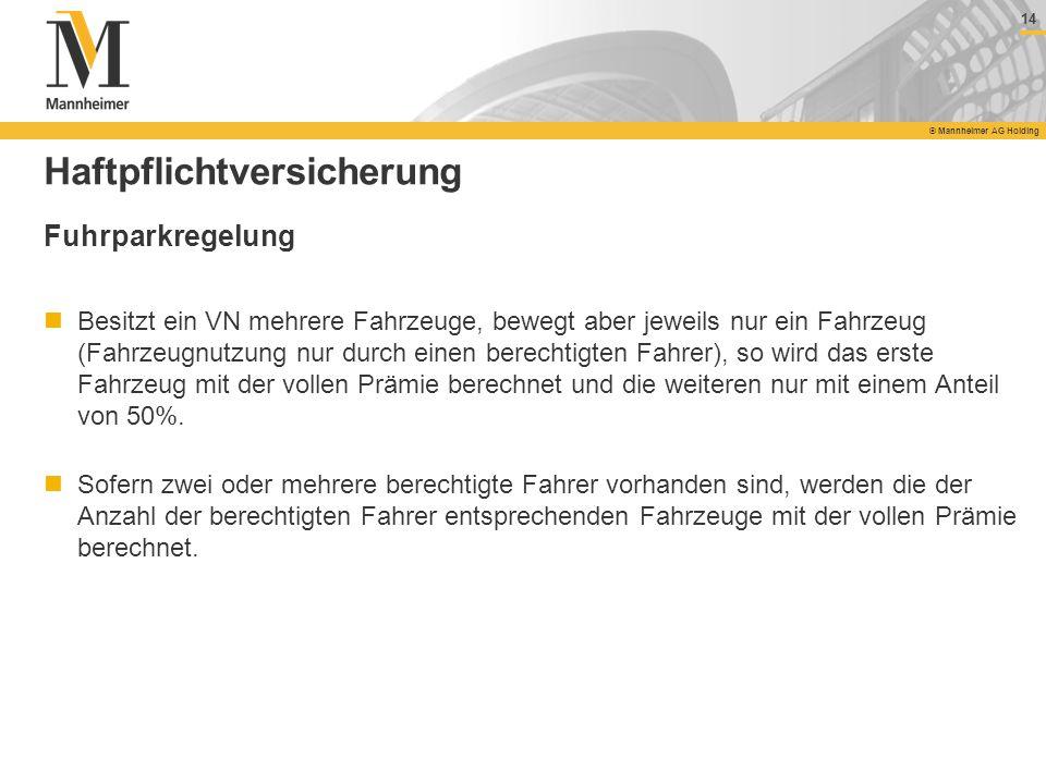 14 © Mannheimer AG Holding 14 © Mannheimer AG Holding Haftpflichtversicherung Fuhrparkregelung Besitzt ein VN mehrere Fahrzeuge, bewegt aber jeweils n