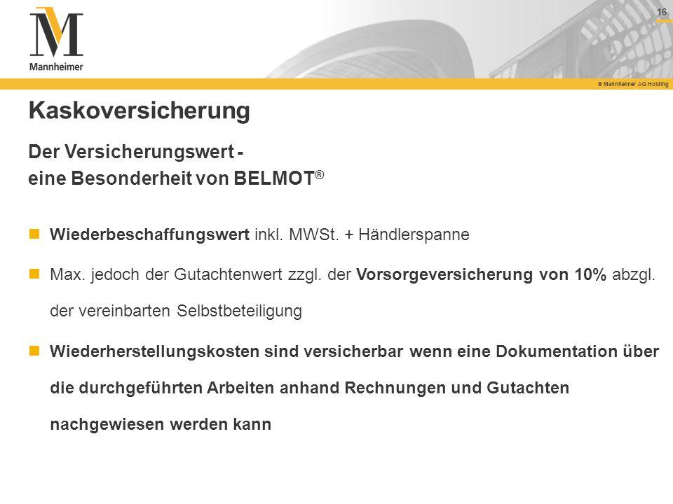 16 © Mannheimer AG Holding 16 © Mannheimer AG Holding Kaskoversicherung Wiederbeschaffungswert inkl. MWSt. + Händlerspanne Max. jedoch der Gutachtenwe
