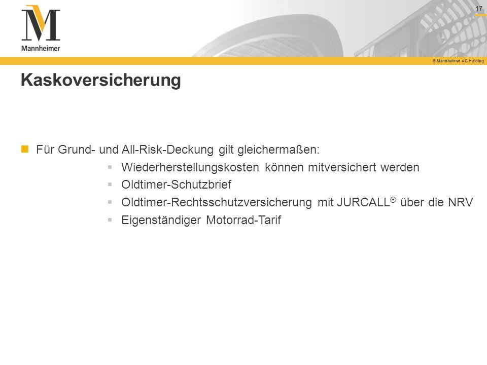 17 © Mannheimer AG Holding 17 © Mannheimer AG Holding Kaskoversicherung Für Grund- und All-Risk-Deckung gilt gleichermaßen: Wiederherstellungskosten k