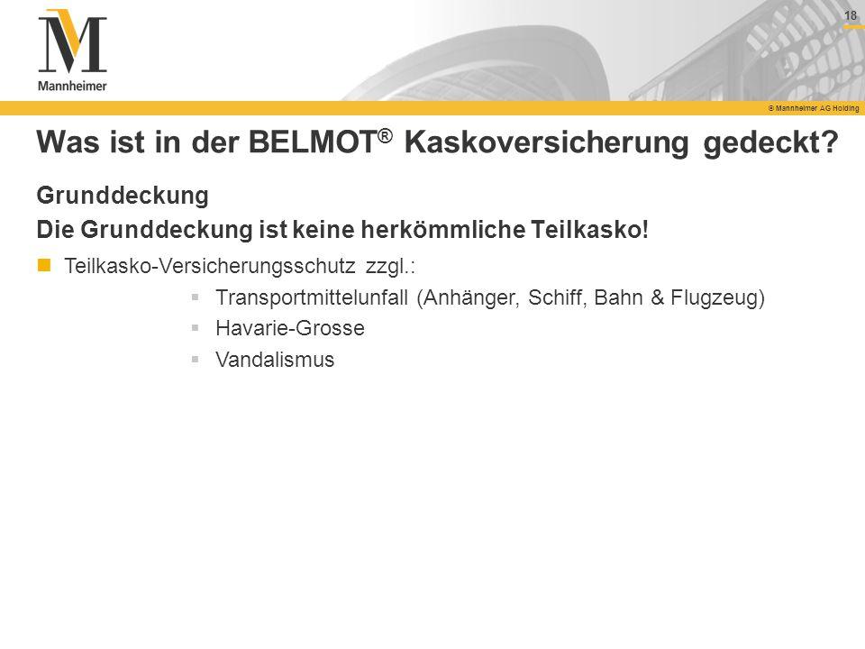 18 © Mannheimer AG Holding 18 © Mannheimer AG Holding Was ist in der BELMOT ® Kaskoversicherung gedeckt? Teilkasko-Versicherungsschutz zzgl.: Transpor