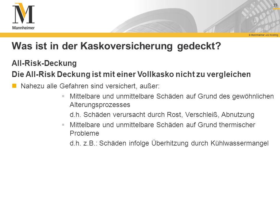 19 © Mannheimer AG Holding 19 © Mannheimer AG Holding Was ist in der Kaskoversicherung gedeckt? All-Risk-Deckung Die All-Risk Deckung ist mit einer Vo