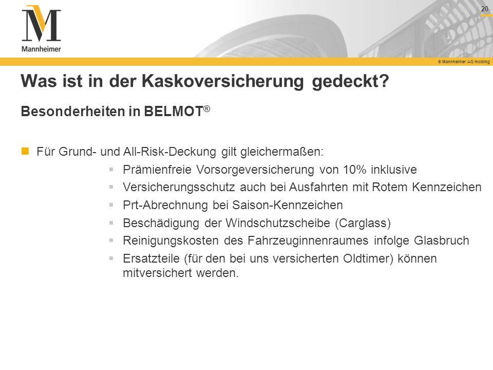 20 © Mannheimer AG Holding 20 © Mannheimer AG Holding Was ist in der Kaskoversicherung gedeckt? Besonderheiten in BELMOT ® Für Grund- und All-Risk-Dec