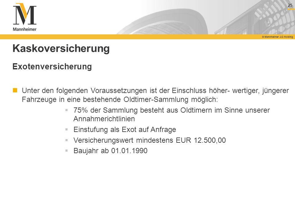 25 © Mannheimer AG Holding 25 © Mannheimer AG Holding Kaskoversicherung Exotenversicherung Unter den folgenden Voraussetzungen ist der Einschluss höhe
