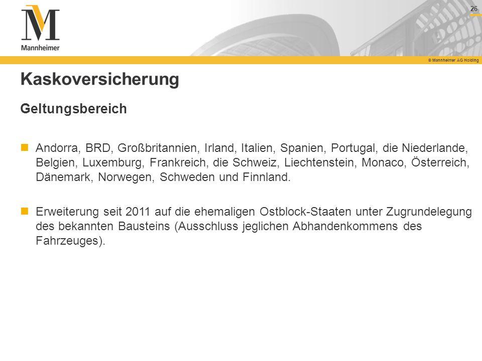 26 © Mannheimer AG Holding 26 © Mannheimer AG Holding Kaskoversicherung Geltungsbereich Andorra, BRD, Großbritannien, Irland, Italien, Spanien, Portug
