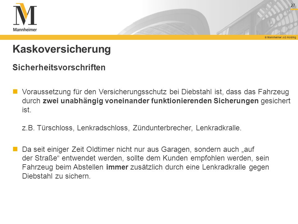 27 © Mannheimer AG Holding 27 © Mannheimer AG Holding Kaskoversicherung Sicherheitsvorschriften Voraussetzung für den Versicherungsschutz bei Diebstah