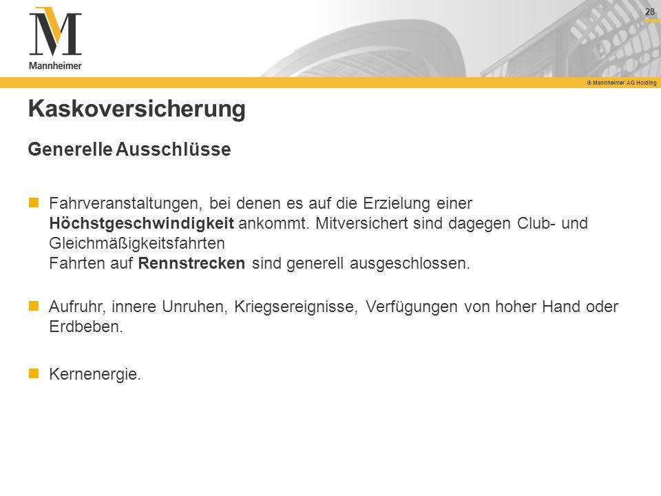 28 © Mannheimer AG Holding 28 © Mannheimer AG Holding Kaskoversicherung Generelle Ausschlüsse Fahrveranstaltungen, bei denen es auf die Erzielung eine