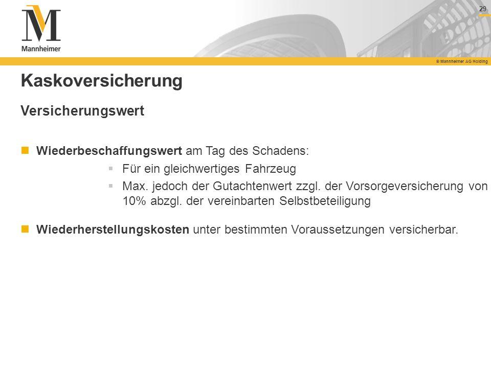 29 © Mannheimer AG Holding 29 © Mannheimer AG Holding Kaskoversicherung Wiederbeschaffungswert am Tag des Schadens: Für ein gleichwertiges Fahrzeug Ma