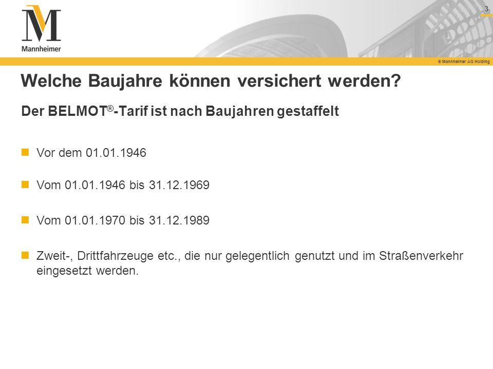 3 © Mannheimer AG Holding 3 Welche Baujahre können versichert werden? Vor dem 01.01.1946 Vom 01.01.1946 bis 31.12.1969 Vom 01.01.1970 bis 31.12.1989 Z
