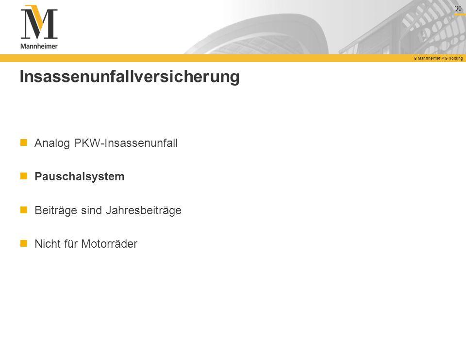 30 © Mannheimer AG Holding 30 © Mannheimer AG Holding Insassenunfallversicherung Analog PKW-Insassenunfall Pauschalsystem Beiträge sind Jahresbeiträge