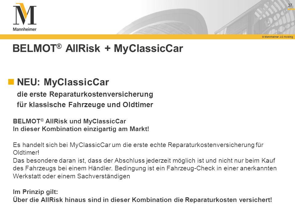 37 © Mannheimer AG Holding 37 © Mannheimer AG Holding BELMOT ® AllRisk + MyClassicCar NEU: MyClassicCar die erste Reparaturkostenversicherung für klas