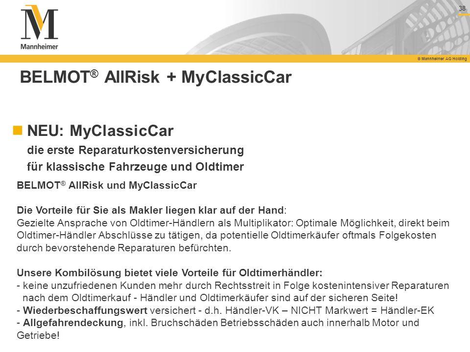 38 © Mannheimer AG Holding 38 © Mannheimer AG Holding BELMOT ® AllRisk + MyClassicCar NEU: MyClassicCar die erste Reparaturkostenversicherung für klas