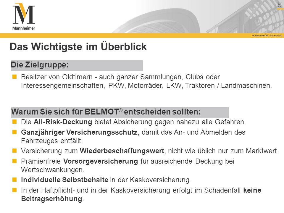 39 © Mannheimer AG Holding 39 © Mannheimer AG Holding Das Wichtigste im Überblick Die Zielgruppe: Besitzer von Oldtimern - auch ganzer Sammlungen, Clu