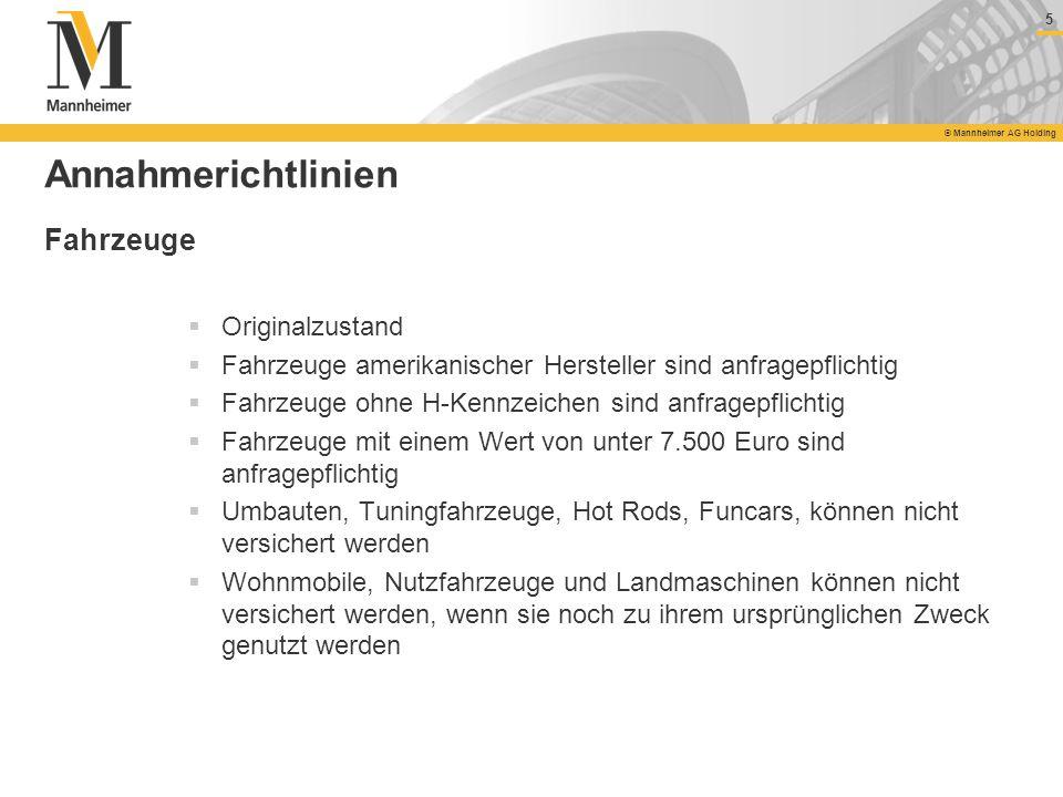 5 © Mannheimer AG Holding 5 Annahmerichtlinien Originalzustand Fahrzeuge amerikanischer Hersteller sind anfragepflichtig Fahrzeuge ohne H-Kennzeichen
