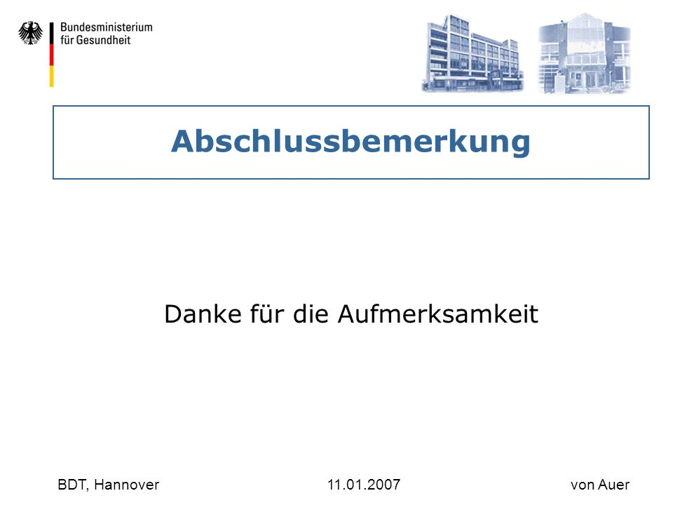 Abschlussbemerkung Danke für die Aufmerksamkeit BDT, Hannover11.01.2007 von Auer