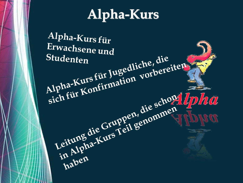 Free Powerpoint TemplatesAlpha-Kurs Alpha-Kurs für Erwachsene und Studenten Alpha-Kurs für Jugedliche, die sich für Konfirmation vorbereiten Leitung die Gruppen, die schon in Alpha-Kurs Teil genommen haben