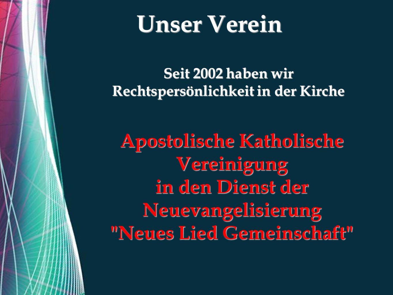 Free Powerpoint Templates Unser Verein Seit 2002 haben wir Rechtspersönlichkeit in der Kirche Apostolische Katholische Vereinigung in den Dienst der Neuevangelisierung Neues Lied Gemeinschaft