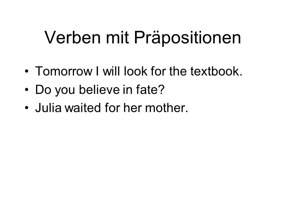 Verben mit Präpositionen Tomorrow I will look for the textbook.