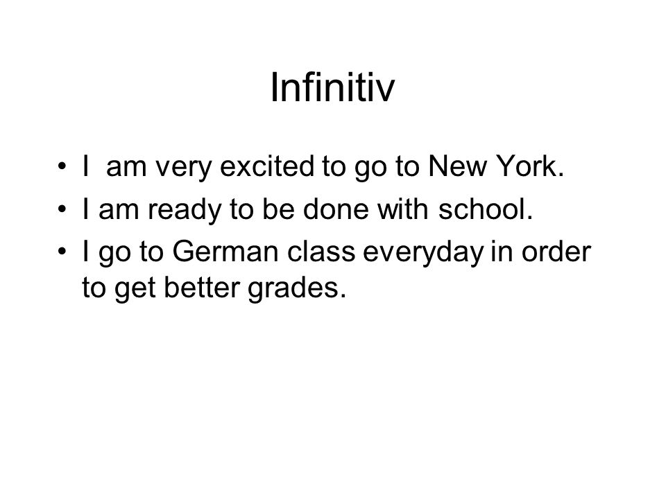 Infinitiv I am very excited to go to New York.I am ready to be done with school.