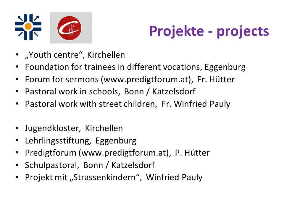 Projekte - projects Youth centre, Kirchellen Foundation for trainees in different vocations, Eggenburg Forum for sermons (www.predigtforum.at), Fr.