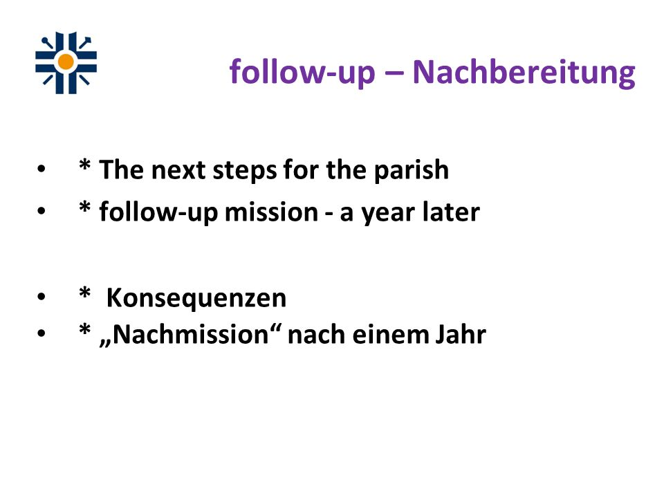 * The next steps for the parish * follow-up mission - a year later * Konsequenzen * Nachmission nach einem Jahr follow-up – Nachbereitung