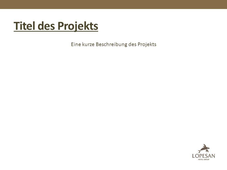 Titel des Projekts Eine kurze Beschreibung des Projekts