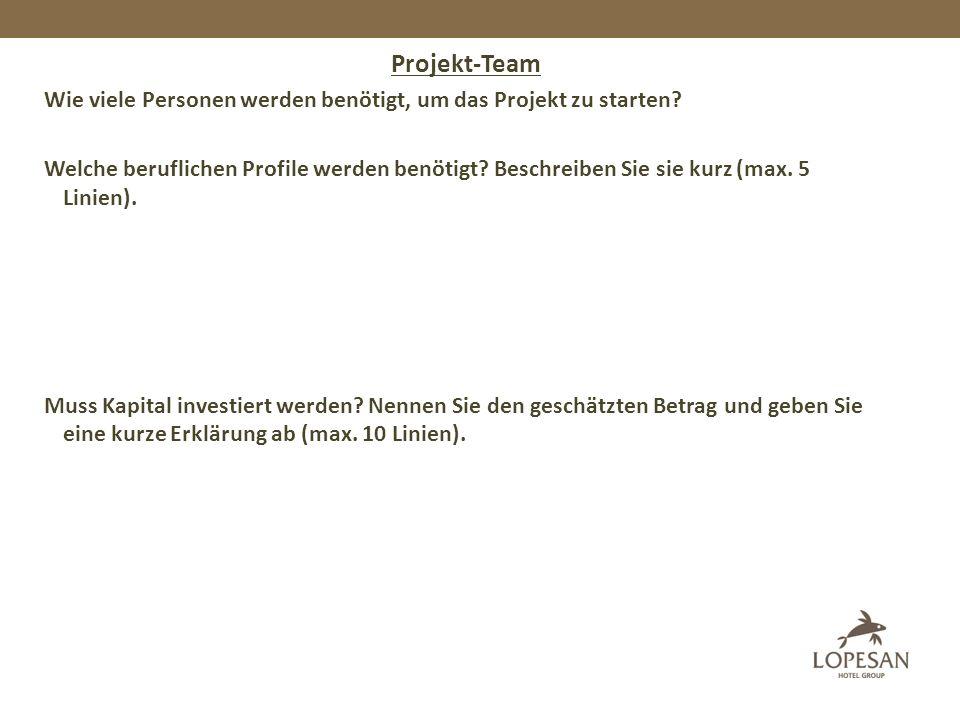 Projekt-Team Wie viele Personen werden benötigt, um das Projekt zu starten.