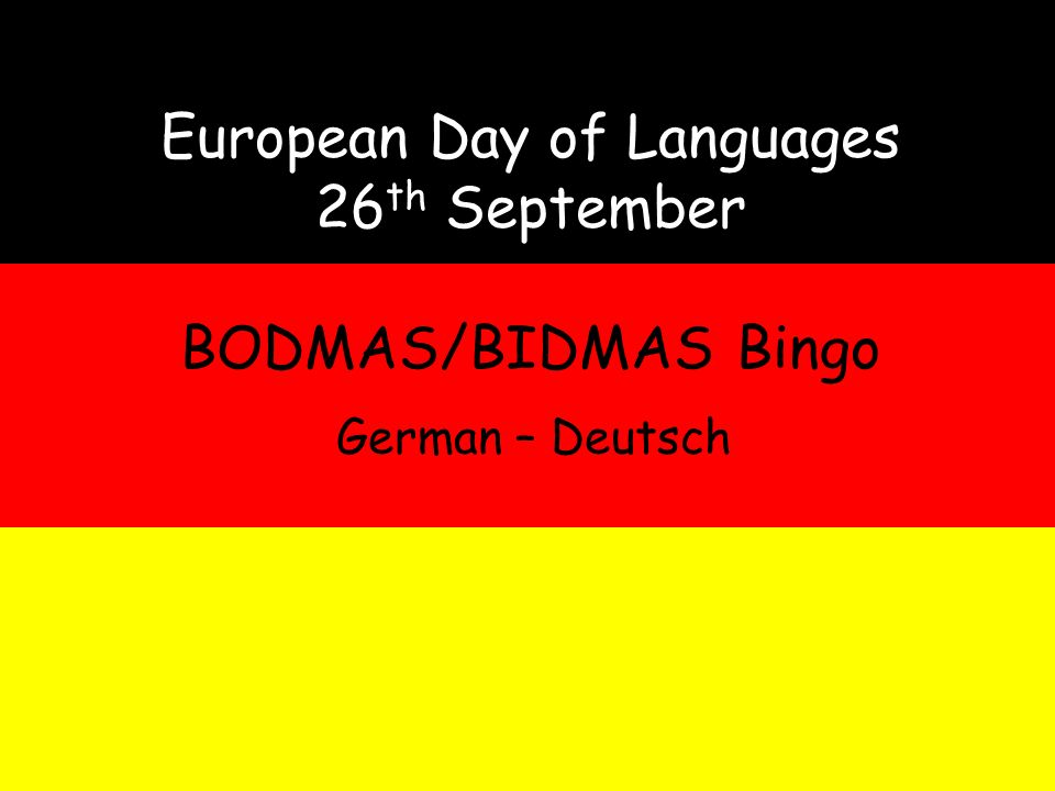 European Day of Languages 26 th September BODMAS/BIDMAS Bingo German – Deutsch