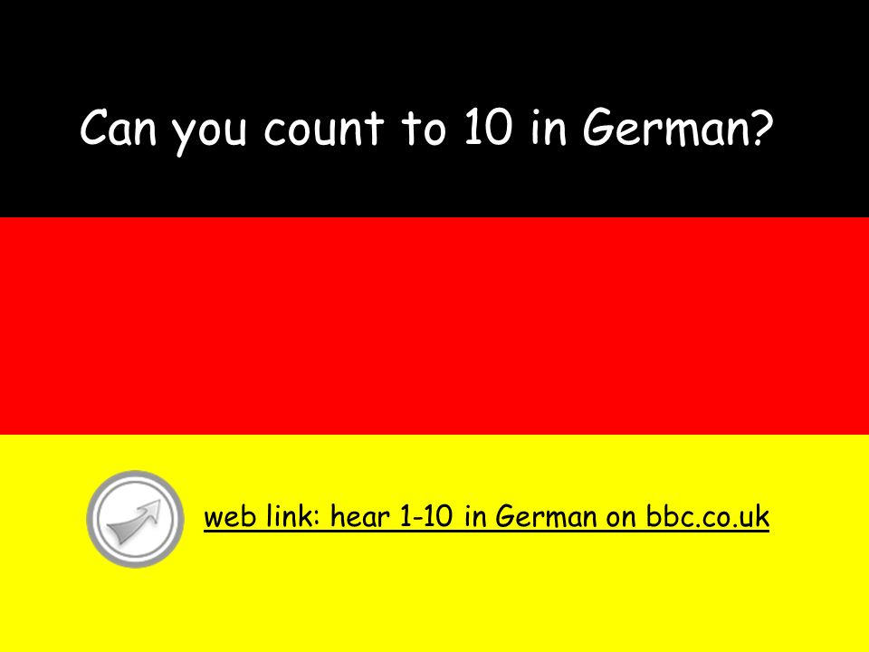 Can you count to 10 in German?? web link: hear 1-10 in German on bbc.co.uk