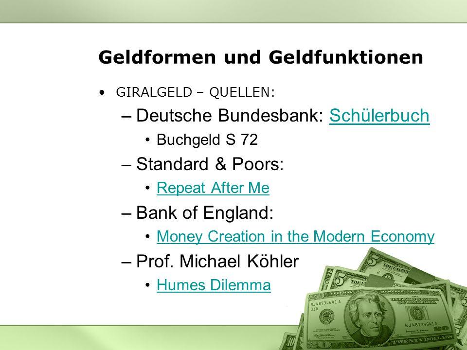 Geldformen und Geldfunktionen GIRALGELD – QUELLEN: –Deutsche Bundesbank: SchülerbuchSchülerbuch Buchgeld S 72 –Standard & Poors: Repeat After Me –Bank