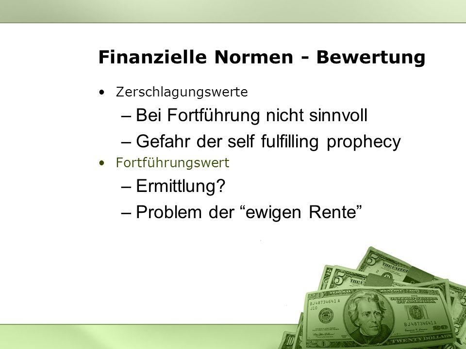 Finanzielle Normen - Bewertung Zerschlagungswerte –Bei Fortführung nicht sinnvoll –Gefahr der self fulfilling prophecy Fortführungswert –Ermittlung? –