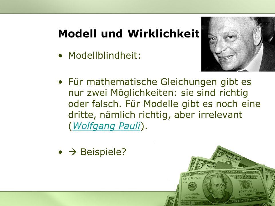 Modell und Wirklichkeit Modellblindheit: Für mathematische Gleichungen gibt es nur zwei Möglichkeiten: sie sind richtig oder falsch. Für Modelle gibt