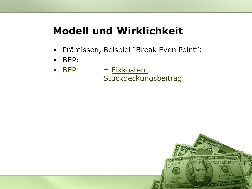 Modell und Wirklichkeit Prämissen, Beispiel Break Even Point: BEP: BEP = Fixkosten Stückdeckungsbeitrag