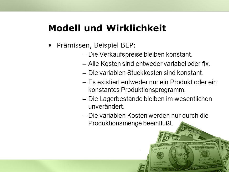 Modell und Wirklichkeit Prämissen, Beispiel BEP: –Die Verkaufspreise bleiben konstant. –Alle Kosten sind entweder variabel oder fix. –Die variablen St