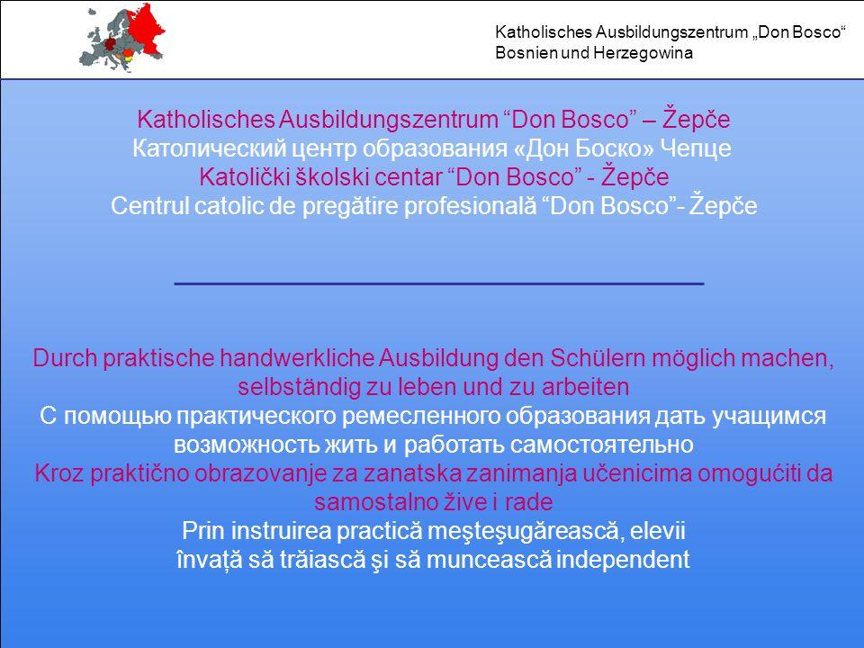 Katholisches Ausbildungszentrum Don Bosco – Žepče Католический центр образования «Дон Боско» Чепце Katolički školski centar Don Bosco - Žepče Centrul
