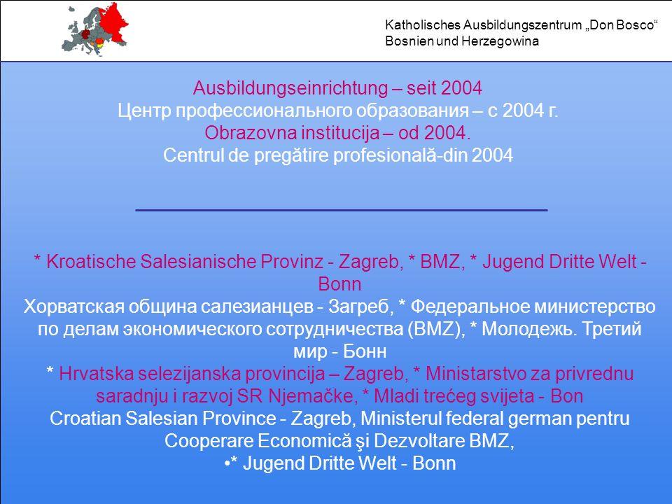 Ausbildungseinrichtung – seit 2004 Центр профессионального образования – с 2004 г. Obrazovna institucija – od 2004. Centrul de pregătire profesională-
