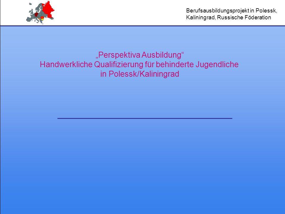 Berufsausbildungsprojekt in Polessk, Kaliningrad, Russische Föderation Perspektiva Ausbildung Handwerkliche Qualifizierung für behinderte Jugendliche