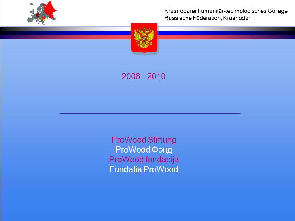 Krasnodarer humanitär-technologisches College Russische Föderation, Krasnodar 2006 - 2010 ProWood Stiftung ProWood Фонд ProWood fondacija Fundaţia Pro