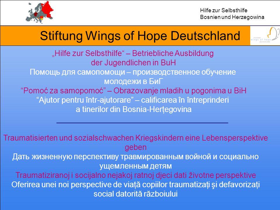 Stiftung Wings of Hope Deutschland Hilfe zur Selbsthilfe – Betriebliche Ausbildung der Jugendlichen in BuH Помощь для самопомощи – производственное об