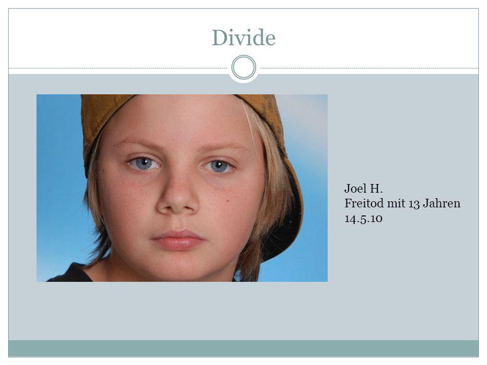 Divide Joel H. Freitod mit 13 Jahren 14.5.10