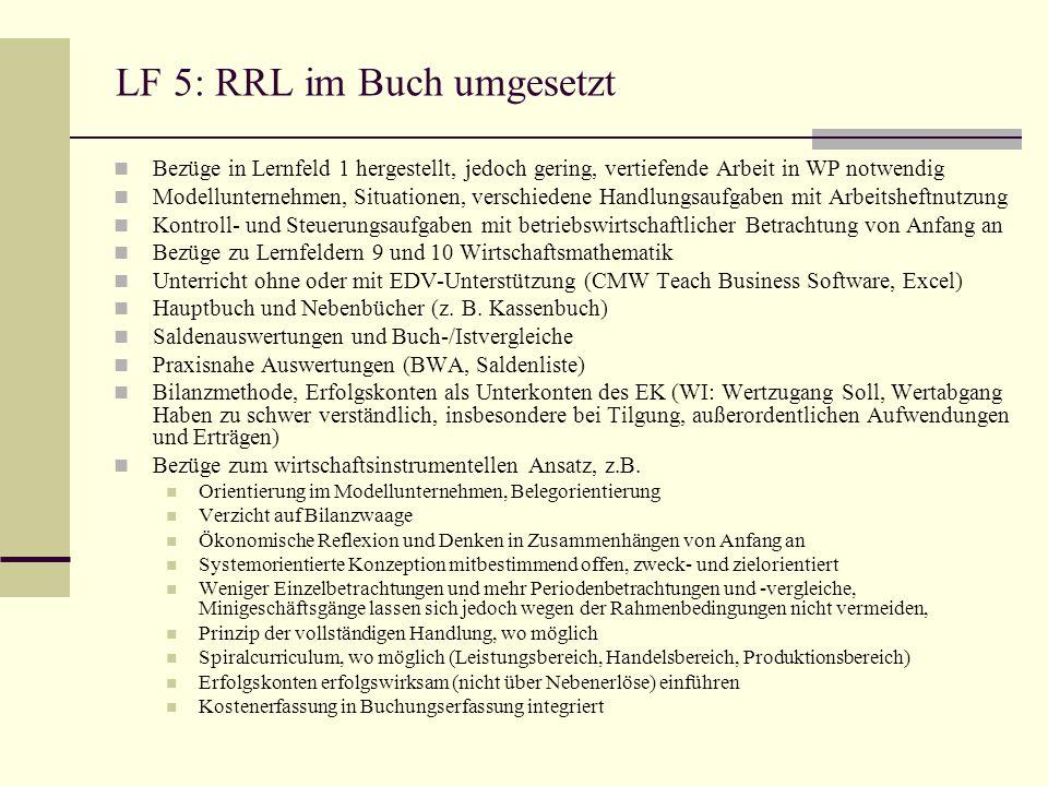 LF 5: RRL im Buch umgesetzt Bezüge in Lernfeld 1 hergestellt, jedoch gering, vertiefende Arbeit in WP notwendig Modellunternehmen, Situationen, versch
