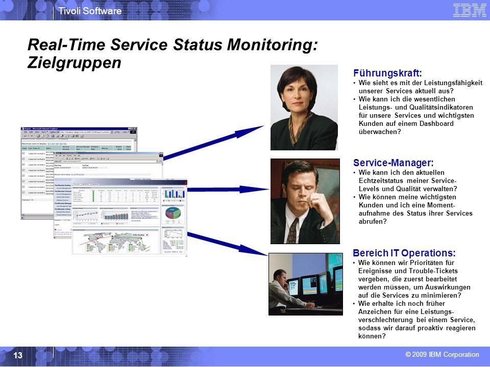 © 2009 IBM Corporation Tivoli Software 13 Real-Time Service Status Monitoring: Zielgruppen Führungskraft: Wie sieht es mit der Leistungsfähigkeit unserer Services aktuell aus.