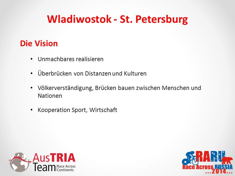 3 © 2010 AusTriaTeam.com - Alle Rechte vorbehalten. Wladiwostok - St. Petersburg Die Vision Unmachbares realisieren Überbrücken von Distanzen und Kult