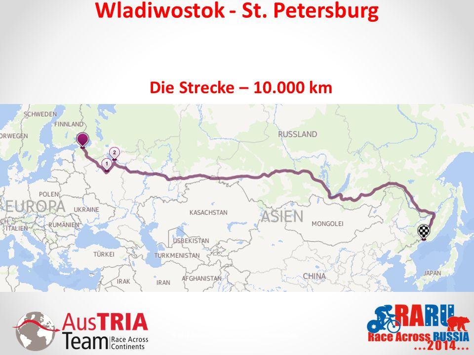 5 © 2010 AusTriaTeam.com - Alle Rechte vorbehalten. Wladiwostok - St. Petersburg Die Strecke – 10.000 km